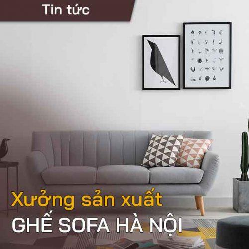 Xưởng sản xuất ghế sofa đẹp tại Hà Nội – Đóng theo yêu cầu